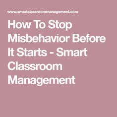 How To Stop Misbehavior Before It Starts - Smart Classroom Management