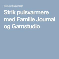 Strik pulsvarmere med Familie Journal og Garnstudio