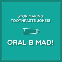 We may have reached the Crest of dental humor.