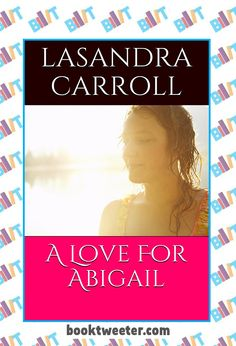 "See the Tweet Splash for ""A Love For Abigail"" by LaSandra Carroll on BookTweeter #bktwtr"