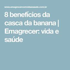 8 benefícios da casca da banana | Emagrecer: vida e saúde