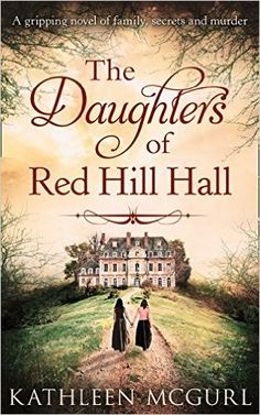 The Daughters Of Red Hill Hall: A gripping novel of family, secrets and murder - Kindle edition by Kathleen McGurl. Literature & Fiction Kindle eBooks @ Amazon.com.