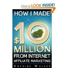 How I Made $10 Million From Internet Affiliate Marketing --- http://www.amazon.com/Made-Million-Internet-Affiliate-Marketing/dp/1479291986/?tag=hotomamoon0d8-20