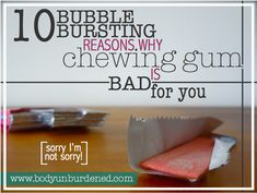 I'd hate to burst your bubble, but chewing gum is bad for you! Read the 10 reasons why. Natural health and diet.