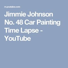 Jimmie Johnson No. 48 Car Painting Time Lapse - YouTube