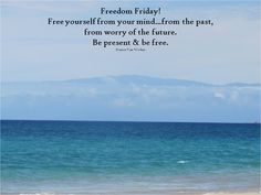 Be present & be free!