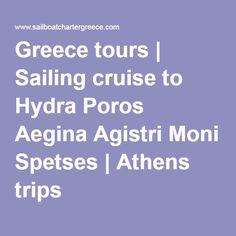 Greece tours | Sailing cruise to Hydra Poros Aegina Agistri Moni Spetses | Athens trips |