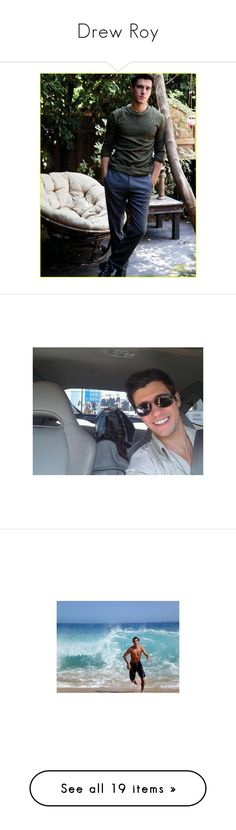 """""""Drew Roy"""" by kingxkylie ❤ liked on Polyvore featuring boys, drew roy, actors, guys, pictures, cute guys, people, hot guys, images and role play"""