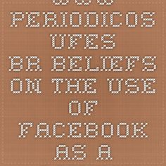 www.periodicos.ufes.br BELIEFS ON THE USE OF FACEBOOK AS A COMMUNICATION TOOL BETWEEN TEACHERS AND STUDENTS. /This article is about a study where was investigated teachers' and students' beliefs regarding the use of Facebook as a communication tool in education. Writed by my classmate Thiago Veronez.