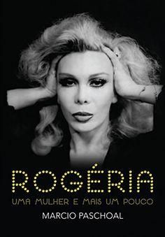 Rogéria - Uma mulher e mais um pouco eBook: Marcio Paschoal: Amazon.com.br: Livros