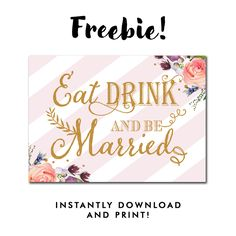 Free Wedding Sign - Eat Drink and Be Married - Blush Pink Stripes Gold Glitter Flowers Floral Watercolor Instant Download Printable - 5x7