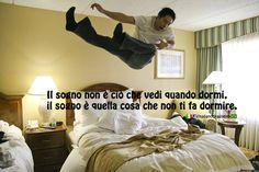 Il sogno non è ciò che vedi quando dormi, il sogno è quella cosa che non ti fa dormire.