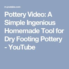 Pottery Video: A Simple Ingenious Homemade Tool for Dry Footing Pottery - YouTube