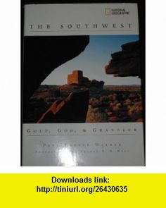 NATIONAL GEOGRAPHICS THE SOUTHWEST GOLD, GOD,  GRANDEUR (9780792263357) PAUL ROBERT WALKER , ISBN-10: 0792263359  , ISBN-13: 978-0792263357 ,  , tutorials , pdf , ebook , torrent , downloads , rapidshare , filesonic , hotfile , megaupload , fileserve
