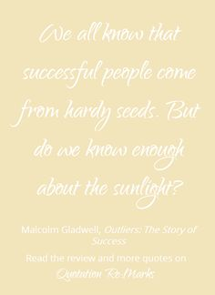 Quote about successfull people from the book utliers by Malcolm Gladwell. Get more quotes and read the review on Quotation Re:Marks