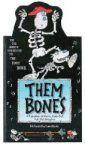 "Them Bones Traditional tune Traditional words Illustrated by Ian Dicks (This books folds out to become a 4.5 foot tall skeleton.  Sing to the tune of the spiritual ""Dem Bones"")"