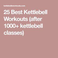 25 Best Kettlebell Workouts (after 1000+ kettlebell classes)