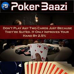 Don't play any two cards just because they're suited. It only improves your hand by 2.5%.
