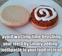 Eat toothpaste!