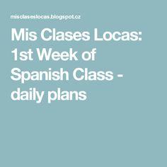 Mis Clases Locas: 1st Week of Spanish Class - daily plans