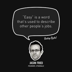 """""""Easy"""" is a word that's used to describe other people's jobs.  Jason Fried  #startupquote #startup #JasonFried #basecamp #37signals"""
