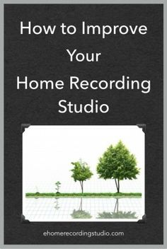 How to Improve Your Home Recording Studio Over Time http://ehomerecordingstudio.com/recording-studio-upgrades/