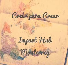 Creer para Crear en el Impact Hub Monterrey una comunidad para emprendedores sociales