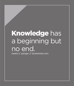 #Knowledge has a beginning but no end. http://www.quoteistan.com/2016/03/knowledge-has-beginning-but-no-end.html
