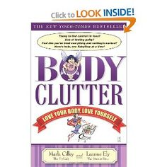 Body Clutter: Love Your Body, Love Yourself :: Marla Cilley & Leanne Ely