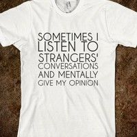 SOMETIMES I LISTEN TO STRANGERS' CONVERSATIONS - glamfoxx.com - Skreened T-shirts, Organic Shirts, Hoodies, Kids Tees, Baby One-Pieces and Tote Bags