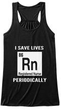Discover Registered Nurse Rn Bella Flowy Women's Tank Top, a custom product made just for you by Teespring. With world-class production and customer support, your satisfaction is guaranteed. - I Save Lives 86 Rn Registered Nurse Periodically