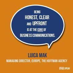 Being honest, clear and upfront is at the core of #communications - #PR wisdom from EU managing director, Luica Mak #HASpeak - #tip