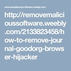 http://removemalicioussoftware.weebly.com/2133823458/how-to-remove-journal-goodorg-browser-hijacker