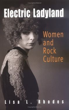 Electric Ladyland: Women and Rock Culture by Lisa L. Rhodes