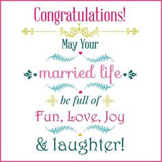 Congratulations! May your married life be full of fun, love joy and laughter!