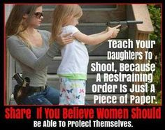 Also teach them to choose men who will respect them so they don't need a gun or a restraining order!