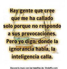 NOCHE DE LAS LETRAS - Hay gente que cree que me ha callado solo porque no respond a sus provocaciones. Pero yo digo: donde la ignorancia habla, la inteligencia calla.