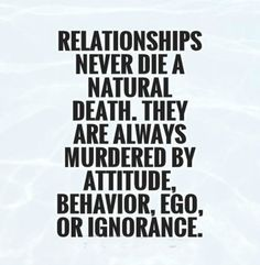 Relationships never die a natural death. They are always murdered by attitude, behavior, ego, or ignorance #relationships #quotes #meetville