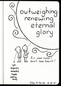 an Eternal Glory that Far Outweighs our troubles Eternal Glory, Sketch Journal, Doodle Lettering, Illustrated Faith, Bible Art, God Is Good, Doodle Art, Verses, Christian