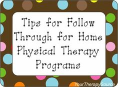 Follow Through with Home Physical Therapy Programs [Your Therapy Source]Pinned by SOS Inc. Resources http://pinterest.com/sostherapy.