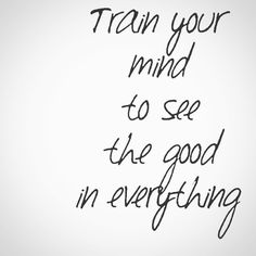 See the good in everything