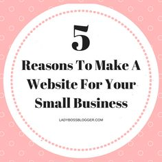 Entrepreneur resources and tips by female entrepreneurs 5 Reasons To Make A Website For Your Small Business