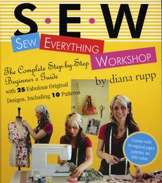Sew Everything Workshop by Diana Rupp http://www.bookscrolling.com/the-best-sewing-books/