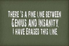 "$9.95 - ""There's a fine line between genius and insanity.  I have erased this line."" Tee"
