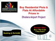 Buy 1 Plot & Get 1 Free- In India's First Smart City, Dholera  Unique Features of our Plots:  NA/NOC, Clear Title plot High return investment scheme  100% Govt. Approved 20+ World Class Amazing Amenities Near Metro, Expressway, Airport Near Hotel Gallops Booking Amount RS. 10,000 Only 36 Month EMI Available. For more info please visit our site:  http://www.smartdholera.com/dholera-airport/  or call us at +91 7096961244, 7096961242 or email at info@smartdholera.com