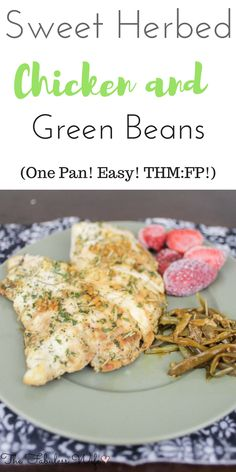 My Sweet Herbed Chicken and Green beans are a light meal that tastes totally decadent. It's low-carb, sugar-free and THM:FP!