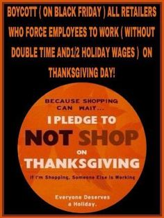 BOYCOTT ALL RETAILERS WHO FORCE EMPLOYEES 2 WORK THANKSGIVING DAY @TheGOPJesus  @Furiousnurse  @ohiomail  @8extremes