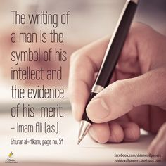 The writing of a man is the symbol of his intellect and the evidence of his merit. - Imam Ali (a.) - (Ghurar al-Hikam, page no. Islamic Inspirational Quotes, Religious Quotes, Islamic Quotes, Islamic Teachings, Islamic Dua, Beautiful Names Of Allah, Imam Ali Quotes, Hazrat Ali, Learning Quotes
