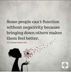 Some people can't function without negativity because bringing down others makes them feel better - Negative People Quote Quotable Quotes, Wisdom Quotes, True Quotes, Words Quotes, Great Quotes, Quotes To Live By, Inspirational Quotes, Sayings, Quotes Quotes