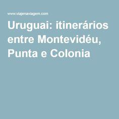 Uruguai: itinerários entre Montevidéu, Punta e Colonia
